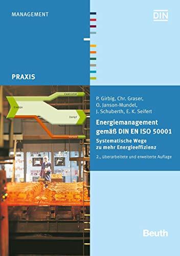 Energiemanagement gemäß DIN EN ISO 50001: Systematische Wege zu mehr Energieeffizienz (Beuth Praxis)
