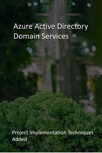 Azure Active Directory Domain Services: Project Implementation Techniques Added (English Edition)