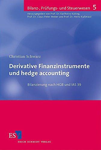 Derivative Finanzinstrumente und hedge accounting: Bilanzierung nach HGB und IAS 39 (Bilanz-, Prüfungs- und Steuerwesen, Band 5)