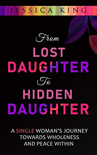 From Lost Daughter to Hidden Daughter: A Single Woman's Journey Towards Wholeness and Peace Within (English Edition)