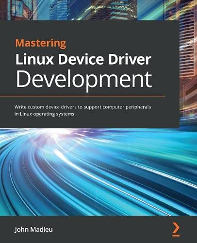 Compare Textbook Prices for Mastering Linux Device Driver Development: Write custom device drivers to support computer peripherals in Linux operating systems  ISBN 9781789342048 by Madieu, John
