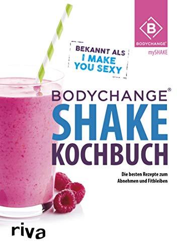BodyChange® Shake-Kochbuch: Die besten Shake-Rezepte zum Erfolgsprogramm BodyChange®