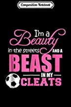 Composition Notebook: Beauty in the streets Beast in my Cleats Soccer Gift Journal/Notebook Blank Lined Ruled 6x9 100 Pages