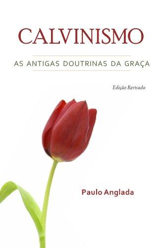 Calvinismo: As Antigas Doutrinas da Graça (Portuguese Edition)