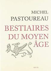 Bestiaires du Moyen-Age de Michel Pastoureau