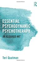 Essential Psychodynamic Psychotherapy: An Acquired Art