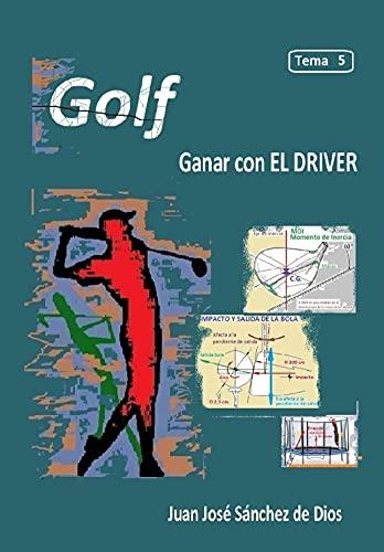 GOLF. Técnica y Precisión. Tema 5. Ed. 3. El driver (Spanish Edition)