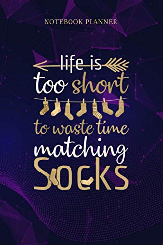 Notebook Planner Life is Too Short To Waste Time Matching Socks Funny: Meeting, Pretty, Journal, 114 Pages, Daily, To Do, Happy, 6x9 inch