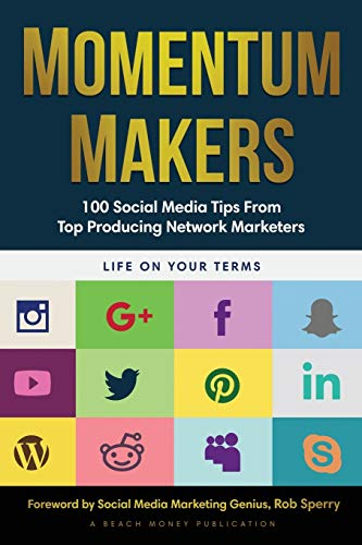 Momentum Makers: 100 Social Media Tips From Top Producing Network Marketers