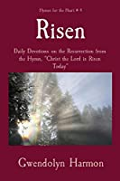 Risen: Daily Devotions on the Resurrection from the Hymn, Christ the Lord is Risen Today (Hymns for the Heart)