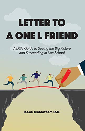 Letter to a One L Friend: A Little Guide to Seeing the Big Picture and Succeeding in Law School