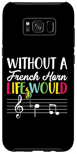 Galaxy S8+ Without A French Horn Life Would B Flat Gift French Horn Case