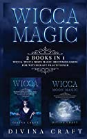 Wicca Magic: 2 books in 1: Wicca, Wicca Moon Magic. Beginners guide for witchcraft practitioner