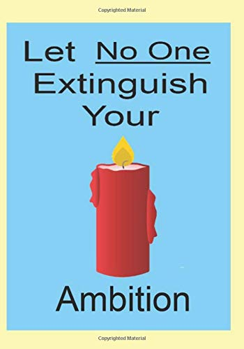 Let No One Extinguish Your Ambition: A Funny Gift Journal...