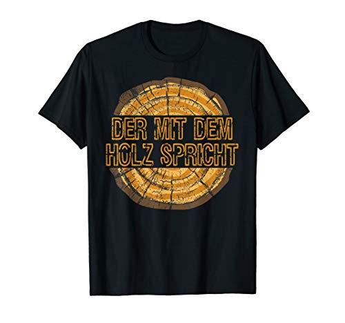 Der mit dem Holz spricht Geschenkidee für Tischler Schreiner T-Shirt