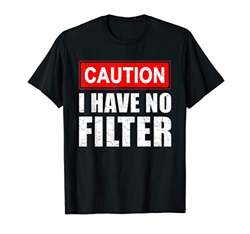 Caution I Have No Filter Funny Quotes Humor Joke Gift T-Shirt