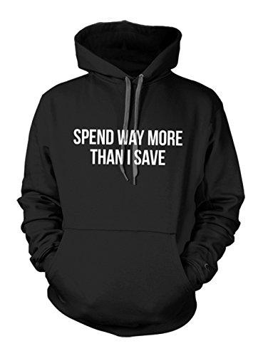 Teequote Spend Way More Than I Save Komisch Zitat Hoodie Sweatshirt Schwarz Large