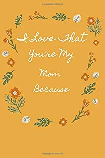 I Love That You're My mom Because: is Great Gift I love you Because you are My Life Lined Journal Notebook For Boys Girls ...