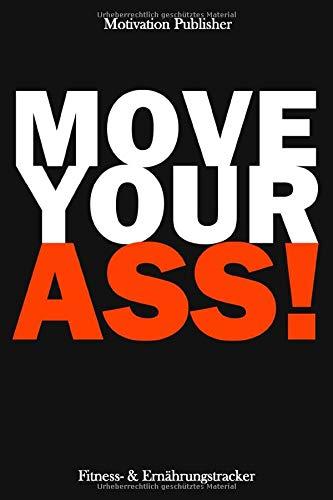 Move Your Ass: Fitness- und Ernährungsplan Notizbuch| Tracking und Planung deines Trainings | Für mehr Erfolg & Motivation| 105 gestaltete Seiten | Format ca. A5 |