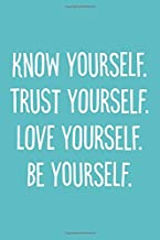 Know Yourself, Trust Yourself, Love Yourself, Be Yourself: 6x9 Lined Writing Notebook Journal, 120 Pages – Teal Blue with Inspirational Quote about Self Confidence (Female Friendship Gifts)