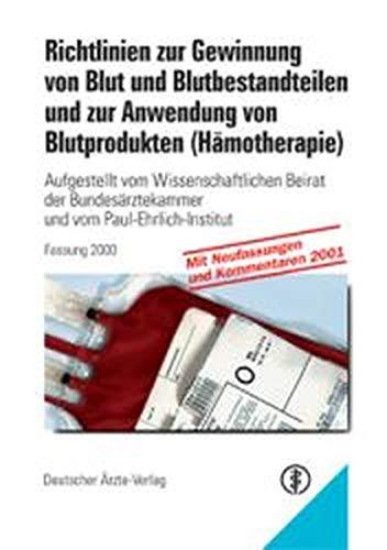 Richtlinien zur Gewinnung von Blut und Blutbestandteilen und zur Anwendung von Blutprodukten (Hämotherapie): Aufgestellt vom Wissenschaftlichen Beirat ... und vom Paul-Ehrlich-Institut