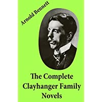 The Complete Clayhanger Family Novels (Clayhanger + Hilda Lessways + These Twain + The Roll Call) Kindle Edition by Arnold Bennett for Free