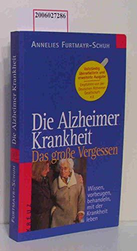 Die Alzheimer Krankheit. Das große Vergessen. Wissen, vorbeugen, behandeln, mit der Krankheit leben