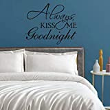 Always Kiss Me Goodnight Vinyl Wall Decal Inspirational Wall Decor Art Black Wall Quotes Letter Sticker for Bedroom, Living Room,Family Room Peel and Stick Big Size 22x17.5 inches
