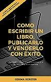 Cómo escribir un libro, publicarlo y venderlo con éxito: Genera ingresos pasivos creando ebooks y cursos online