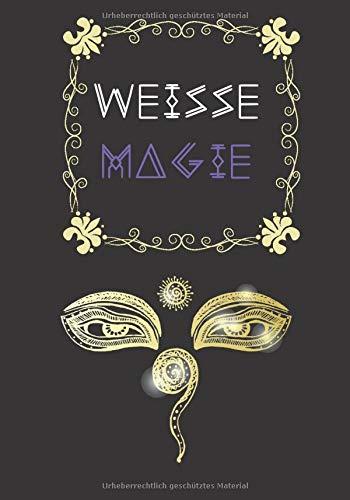 Weiße Magie: Journal zur rituellen Hausreinigung, Liebeszauber, Rauhnächte Rituale, Räuchern, Alte Bräuche, Selbst Rituale gestalten und notieren