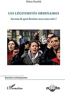 Les légitimités ordinaires: Au nom de quoi devrions-nous nous taire ? (French Edition)