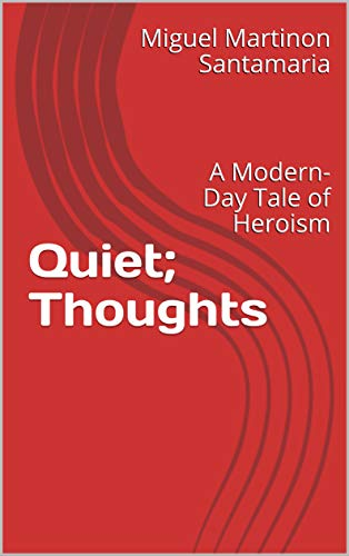 Quiet; Thoughts: A Modern-Day Tale of Heroism (English Edition)