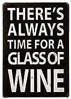 Theres Always Time for a Glassof ワイン ビンテージ スタイル メタル サイン アイアン ペインティング 屋内 & 屋外 ホーム バー コーヒー キッチン 壁の装飾 8 x 12 インチ