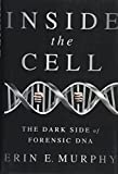 Inside the Cell: The Dark Side of Forensic DNA