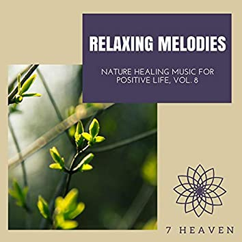 Relaxing Melodies - Nature Healing Music For Positive Life, Vol. 8