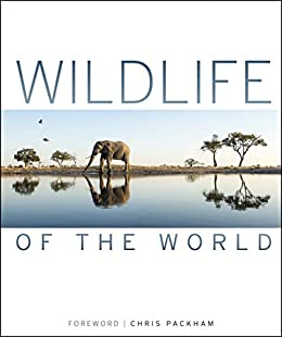Wildlife of the World by [DK, Chris Packham]