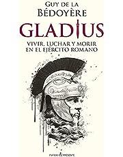 GLADIUS: VIVIR, LUCHAR Y MORIR EN EL EJÉRCITO ROMANO (HISTORIA)