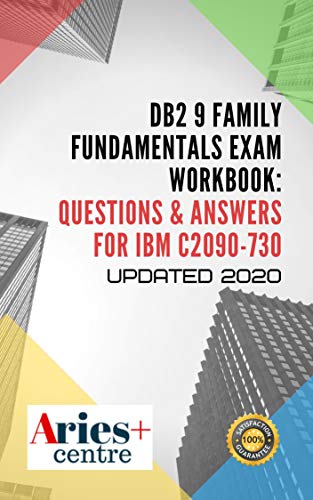 DB2 9 Family Fundamentals Exam Workbook: Questions & Answers for IBM C2090-730: Updated 2020 (English Edition)