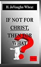 If not for CHRIST, then for WHAT?: Starting the Real Conversation Within You