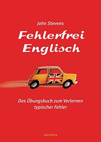 Fehlerfrei Englisch: Das Übungsbuch zum Verlernen typischer Fehler. Wortschatz, Grammatik, Präposition