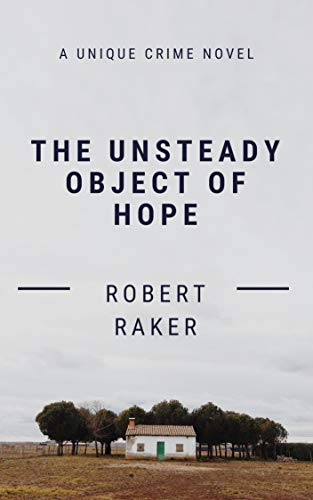 The Unsteady Object of Hope: A Unique Small Town Crime Novel by [Robert Raker]