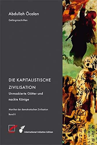 Manifest der demokratischen Zivilisation – Bd. II: Die Kapitalistische Zivilisation – Unmaskierte Götter und nackte Könige (International Initiative Edition)