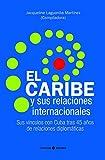 El Caribe y sus relaciones internacionales. Sus vínculos con Cuba tras 45 años de relaciones diplomáticas
