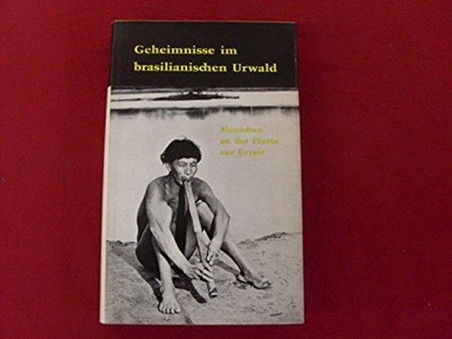 Geheimnisse im Brasilianischen Urwald--Menschen an der Pforte zur Urzeit