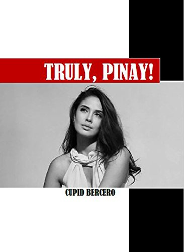 Truly Pinay: Complete Guide to a Filipina's  Heart, Mind, and Soul (Getting to Know, Dating, and Marrying a Filipina) (English Edition)