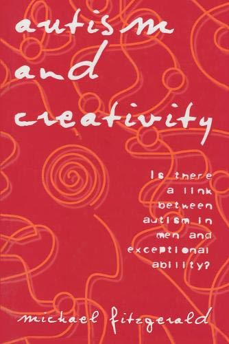 Autism and Creativity: Is There a Link between Autism in Men and Exceptional Ability?