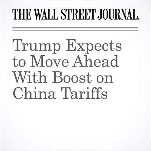 Trump Expects to Move Ahead With Boost on China Tariffs audiobook cover art