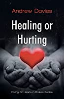 Healing or Hurting: Caring For Hearts in Broken Bodies
