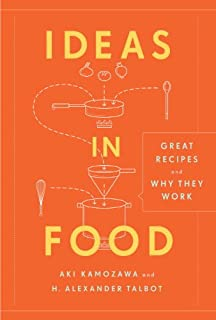 Ideas in Food: Great Recipes and Why They Work: A Cookbook (