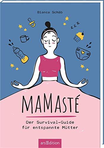 Mamasté. Der Survival-Guide für entspannte Mütter